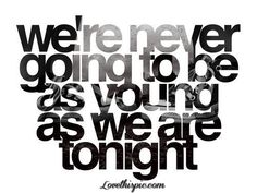 We're never going to be as young as we are tonight music quote girl young text being young