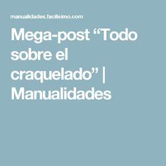 "Mega-post ""Todo sobre el craquelado"" | Manualidades"