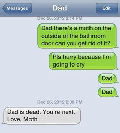 The Revenge of Moth- seriously keep laughing at this. something my family would do