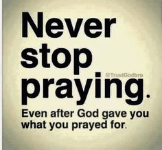 Never stop praying life quotes quotes prayer pray wisdom life lessons Prayer Quotes, Bible Verses Quotes, Jesus Quotes, Faith Quotes, Wisdom Quotes, True Quotes, Scriptures, Quotes Quotes, Sport Quotes