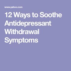 12 Ways to Soothe Antidepressant Withdrawal Symptoms