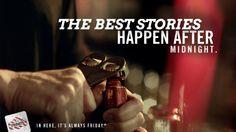 Bartender Wisdom: The best stories happen after midnight.