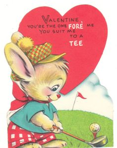 """Vintage Valentine - bunny rabbit plays golf. """"Valentine, you're the one fore me - you suit me to a tee."""""""
