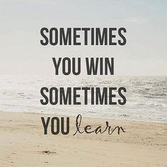 Sometimes You WIN Sometimes You LEARN.. #Inspirational