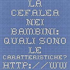 La cefalea nei bambini: Quali sono le caratteristiche? http://www.cefaleaticino.ch/ilmalditesta/la-cefalea-nei-bambini/ Associazione Cefalea Ticino