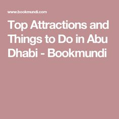 Top Attractions and Things to Do in Abu Dhabi - Bookmundi