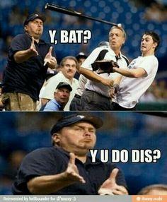 """Lol baseball funnies. """"y u do dis? """""""