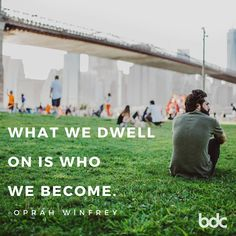 "Quote of the day: ""What we dwell on is who we become."" - Oprah Winfrey"