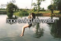 I've had chances to do this, yet I've been too scared though I wasn't too scared to swing on a rope when there wasn't any water...I'm just weird like that. Of course, the fact that I got rope burn when my hands slid down the rope doesn't make me more eager to swing on more ropes, water or no water. yup. that's how I am.