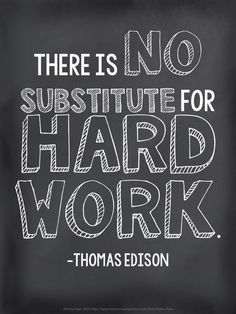 """There is no substitute for hard work."" - Thomas Edison"