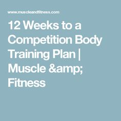 12 Weeks to a Competition Body Training Plan | Muscle & Fitness