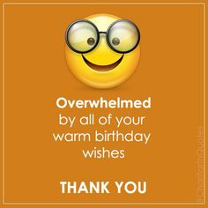Overwhelmed By All Of Your Warm Birthday Wishes THANK YOU Thank You Messages For