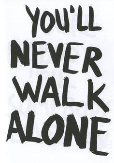 You'll Never Walk Alone, Walking Alone, Typography, Messages, Letterpress, Letterpress Printing, Text Posts, Text Conversations