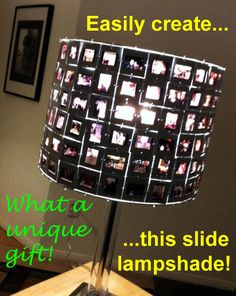 Create a lamp shade with 35mm color slides! www.colorslide.com  Quirky enough, or kitschy enough, to be with the benefit of having family lighting up my life!  Yes....I'm corny, but I'm real!