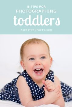 15 Tips for Photographing Toddlers. These tips could apply to any young age group though!