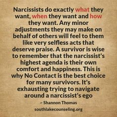 Narcissists do exactly what they want, when they want and how they want.
