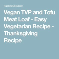 Vegan TVP and Tofu Meat Loaf - Easy Vegetarian Recipe - Thanksgiving Recipe