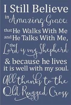 I Still Believe in Amazing Grace that He Walks With Me and He Talks With Me, the…