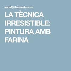 LA TÈCNICA IRRESISTIBLE: PINTURA AMB FARINA