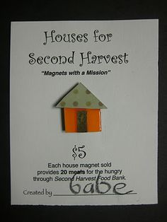 House Magnet Fundraiser    Students raised a couple thousand dollars using their artistic skills to benefit our local food bank!  We created charming magnets which were sold, and the money donated to Second Harvest Food Bank.
