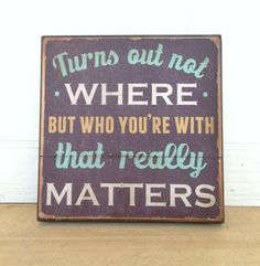 Dave Matthews Band Lyric- 12 x 12 inch.  Turns out not where but who you're with that really matters. on Etsy, $42.00