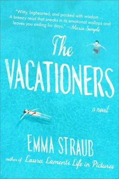 The Vacationers: A Novel by Emma Straub ~ Add this book to your summer reading list! #Books