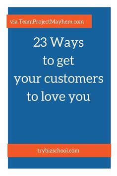 Entrepreneurs - customer loyalty is where it's at. Here are 23 Ways to get your customers to love you
