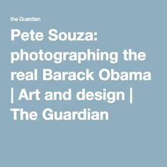 Pete Souza: photographing the real Barack Obama | Art and design | The Guardian