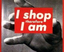 I shop therefore I am - Barbara Kruger