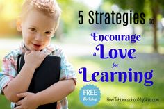 Discover 5 ways to encourage a love for learning in your kids ... it's a FREE workshop for moms & homeschoolers