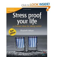 Stress proof your life: 52 brilliant ideas for taking control --- http://www.amazon.com/Stress-proof-your-life-brilliant/dp/1905940068/?tag=lifeskillsf08-20