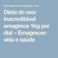 Dieta do ovo: inacreditável emagrece 1kg por dia! – Emagrecer: vida e saúde