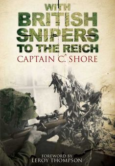 "With British Snipers to the Reich  ""In this remarkably detailed insight, the author includes a history of british sniping up to the outbreak of war; sniper action in Normandy in 1944; descriptions of British and German sniper training, comparisons of the weapons used as well as much more.""  -Britain at War"