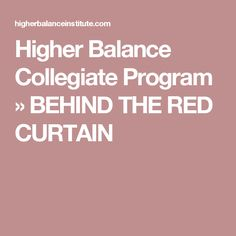 Higher Balance Collegiate Program   » BEHIND THE RED CURTAIN