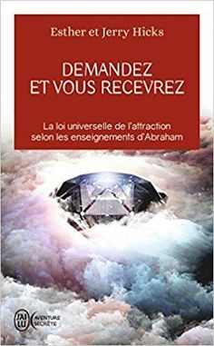 Demandez et vous recevrez de Jerry Hicks, Esther Hicks - Editions J'ai Lu Day Planner Template, Thing 1, New Thought, Law Of Attraction, Esther, Amazon Fr, Pdf Book, Guide, Imagination