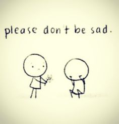 "Cute stick figure drawing ""please don't be sad"""