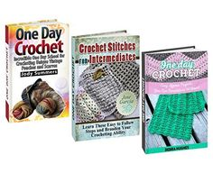 One Day Crochet Box Set: One Day School for Crocheting Easy Afghan Projects with Easy to Follow Steps to Broaden Your Crocheting Ability (One Day Crochet, One Day Crochet Box Set, crocheting.