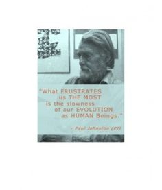"""What frustrates us the most is the slowness of our evolution as human beings."" by PJ, a fine press printer and Bohemian philosopher. To create ephemera, add your own thoughts below the image (download or print from my site) and write, then make a printed piece, or e-mail or post to social network or Repin."