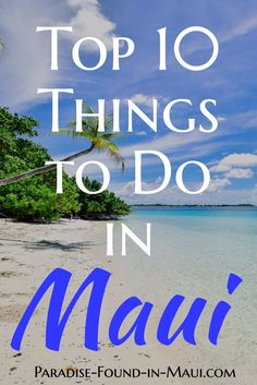 Great ideas for your next adventure in Maui: Top 10 Things to Do in Maui