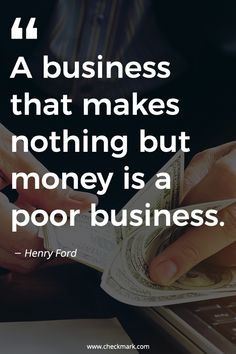 A Business That Makes Nothing But Money Is a Poor Business - Henry Ford inspirational quotes Business Growth Quotes, Small Business Quotes, Business Notes, Business Motivational Quotes, Business Ethics, Success Quotes, Positive Quotes, Inspirational Quotes, Business Ideas