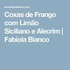 Coxas de Frango com Limão Siciliano e Alecrim         |          Fabíola Bianco