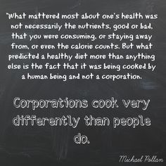 """How Cooking Can Change Your Life {Michael Pollan}  """"Corporations cook very differently than people do."""""""