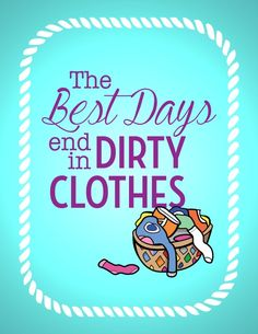 The Best Days End in Dirty Clothes Free Printable - download at Juggling Act Mama