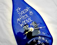 "Clock, Wine Bottle Clock  "" It Doesnt Matter its Wine Time "" Melted Blue Wine Bottle"