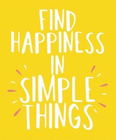 Find happiness in simple things, colorful quotes, inspirational quotes, positivity, motivation New Quotes, Change Quotes, Quotes To Live By, Funny Quotes, Life Quotes, Motivational Quotes, Inspirational Quotes, Sassy Quotes, Friend Quotes