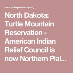 North Dakota: Turtle Mountain Reservation - American Indian Relief Council is now Northern Plains Reservation Aid