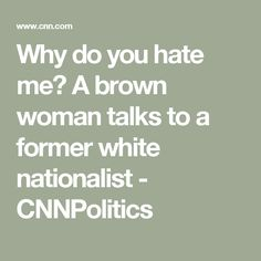 Why do you hate me? A brown woman talks to a former white nationalist - CNNPolitics