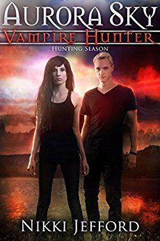 Hunting Season (Aurora Sky: Vampire Hunter, Vol. 4) by [Jefford, Nikki]