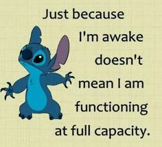 Teachers and Parents need to understand this. Being awake and trying to act normal is often all you can do.and this isn't even a bad day! Funny True Quotes, Me Quotes, Funny Jokes, Funny Minion, Qoutes, Hilarious, Lilo And Stitch Quotes, Minions Quotes, Disney Quotes