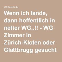 Wenn ich lande, dann hoffentlich in netter WG..!! - WG Zimmer in Zürich-Kloten oder Glattbrugg gesucht - WG-Gesucht.de